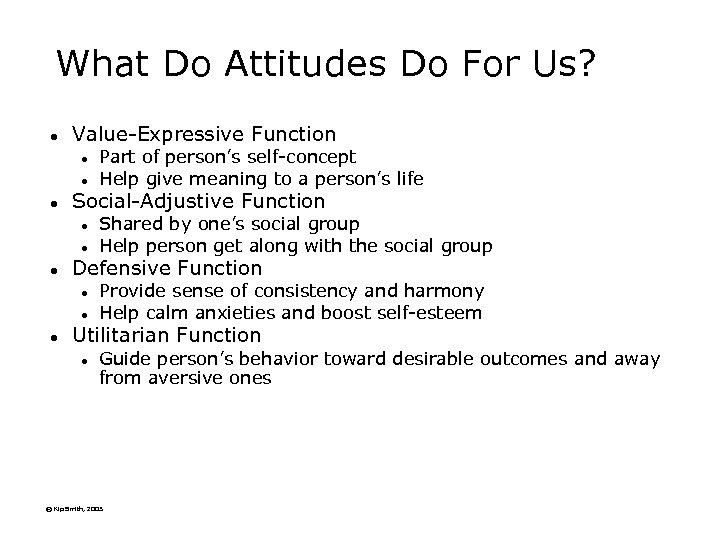 What Do Attitudes Do For Us? l Value-Expressive Function l l l Social-Adjustive Function