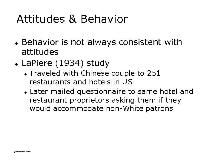 Attitudes & Behavior l l Behavior is not always consistent with attitudes La. Piere