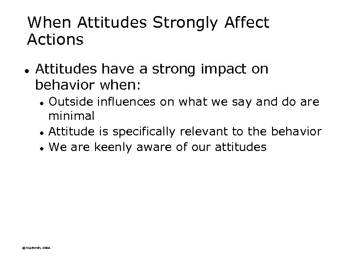 When Attitudes Strongly Affect Actions l Attitudes have a strong impact on behavior when: