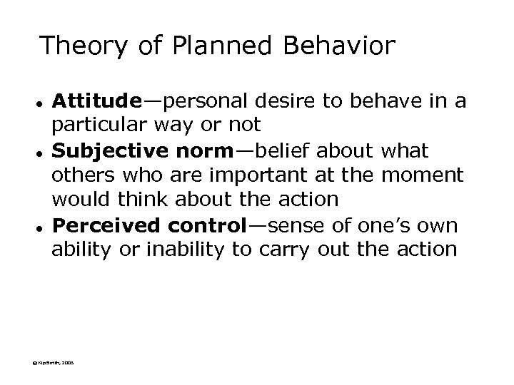 Theory of Planned Behavior l l l Attitude—personal desire to behave in a particular