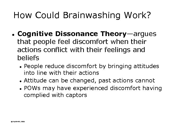 How Could Brainwashing Work? l Cognitive Dissonance Theory—argues that people feel discomfort when their