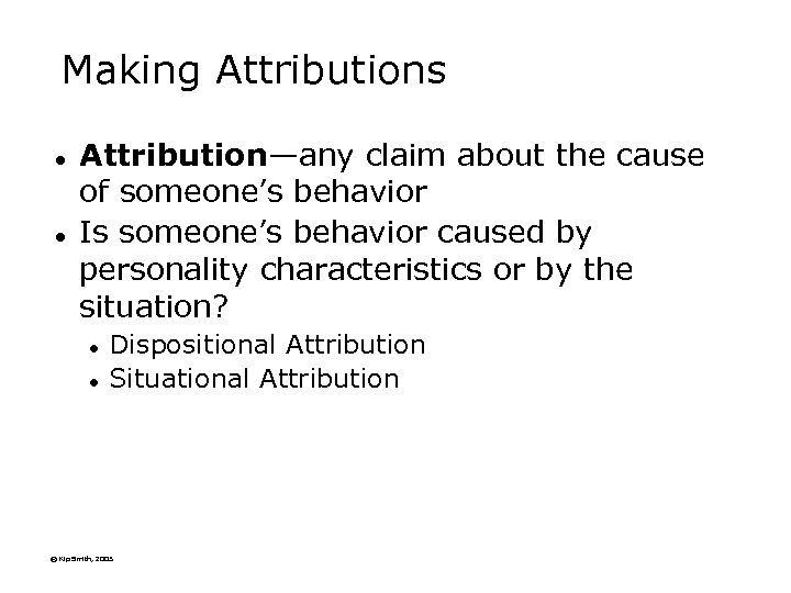 Making Attributions l l Attribution—any claim about the cause of someone's behavior Is someone's
