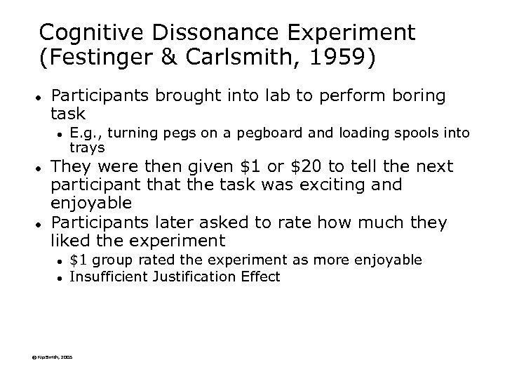 Cognitive Dissonance Experiment (Festinger & Carlsmith, 1959) l Participants brought into lab to perform