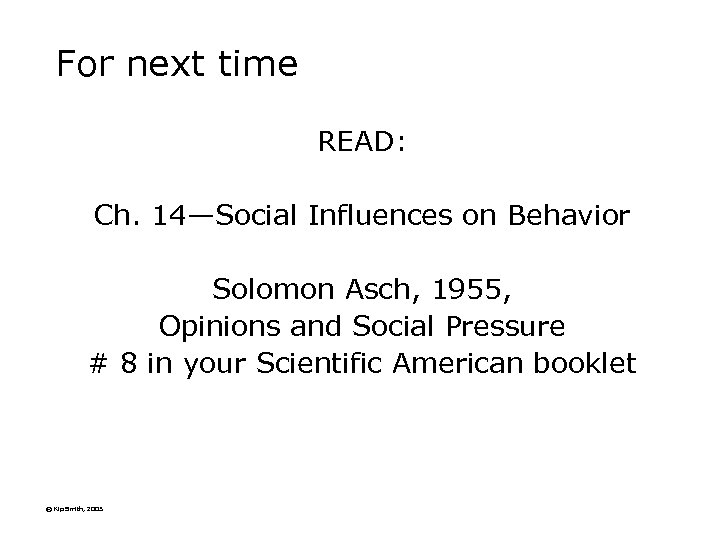 For next time READ: Ch. 14—Social Influences on Behavior Solomon Asch, 1955, Opinions and