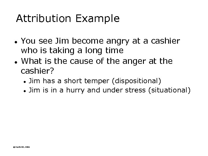 Attribution Example l l You see Jim become angry at a cashier who is