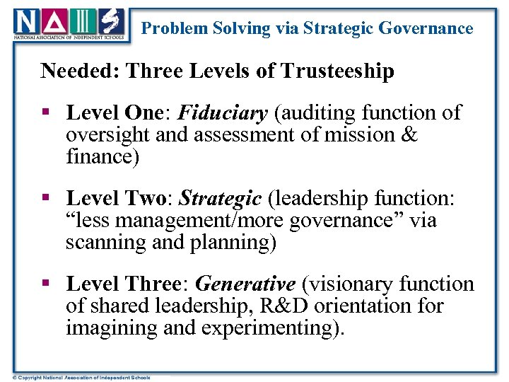 Problem Solving via Strategic Governance Needed: Three Levels of Trusteeship § Level One: Fiduciary
