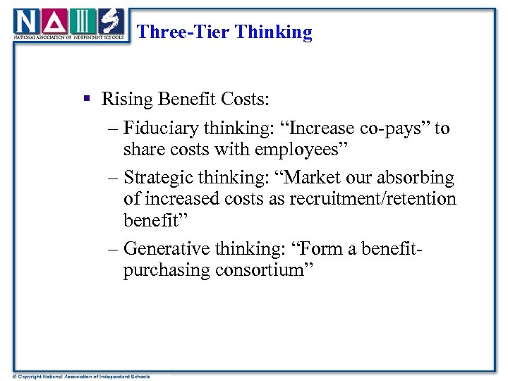 "Three-Tier Thinking § Rising Benefit Costs: – Fiduciary thinking: ""Increase co-pays"" to share costs"