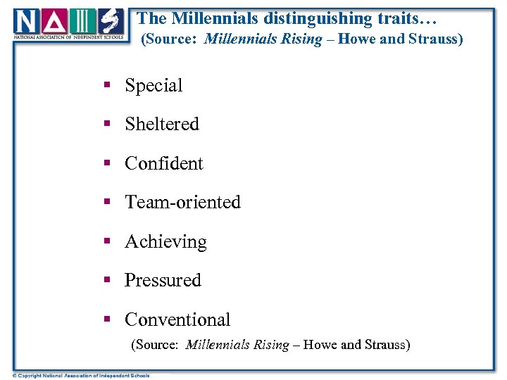 The Millennials distinguishing traits… (Source: Millennials Rising – Howe and Strauss) § Special §