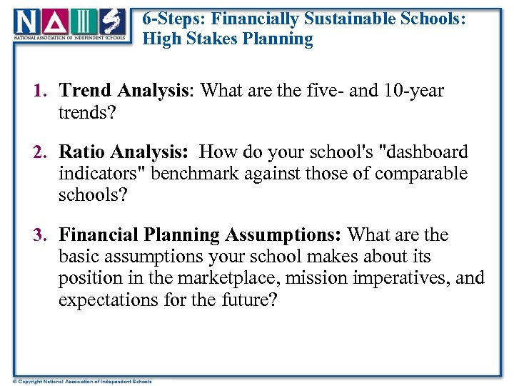6 -Steps: Financially Sustainable Schools: High Stakes Planning 1. Trend Analysis: What are the