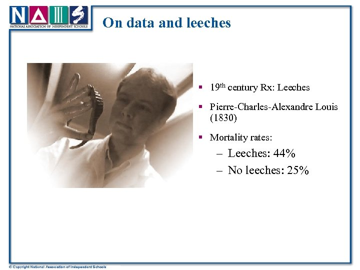 On data and leeches § 19 th century Rx: Leeches § Pierre-Charles-Alexandre Louis (1830)