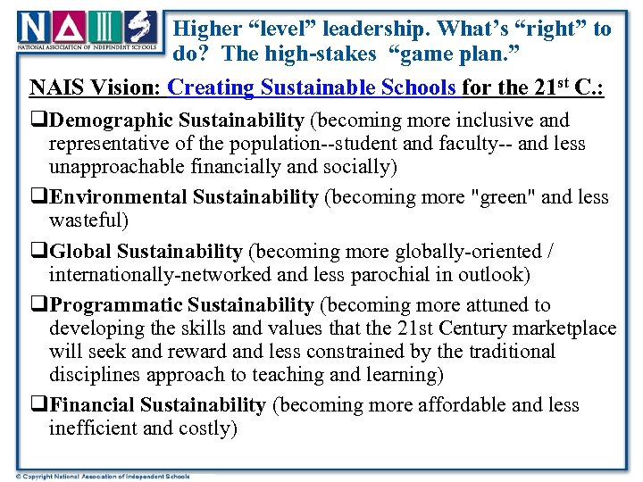 "Higher ""level"" leadership. What's ""right"" to do? The high-stakes ""game plan. "" NAIS Vision:"