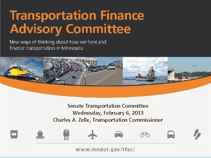Senate Transportation Committee Wednesday, February 6, 2013 Charles A. Zelle, Transportation Commissioner 1