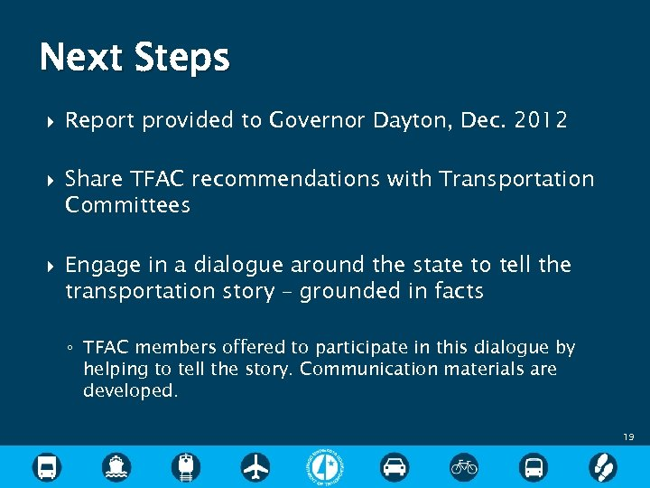 Next Steps Report provided to Governor Dayton, Dec. 2012 Share TFAC recommendations with Transportation