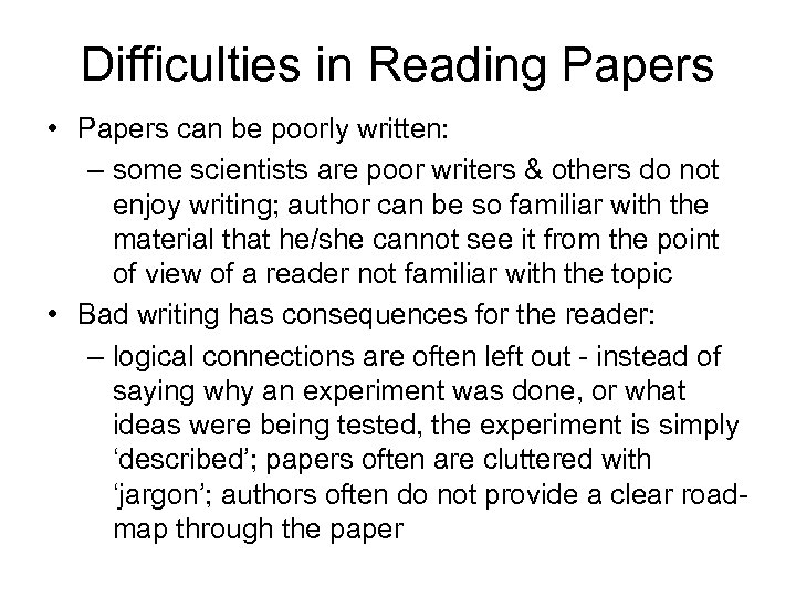 Difficulties in Reading Papers • Papers can be poorly written: – some scientists are