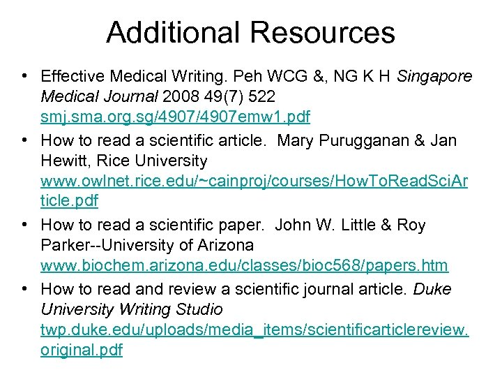 Additional Resources • Effective Medical Writing. Peh WCG &, NG K H Singapore Medical