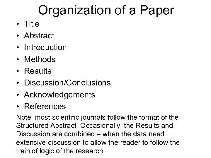 Organization of a Paper • • Title Abstract Introduction Methods Results Discussion/Conclusions Acknowledgements References