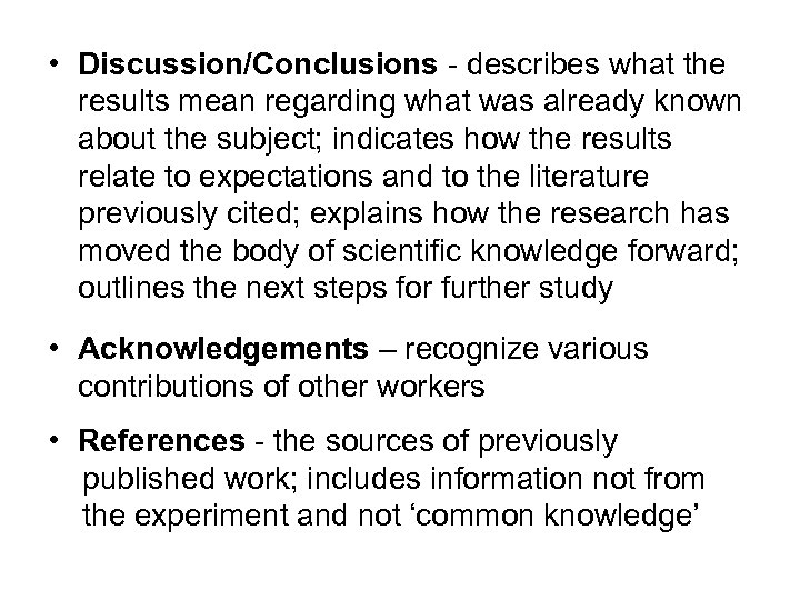 • Discussion/Conclusions - describes what the results mean regarding what was already known