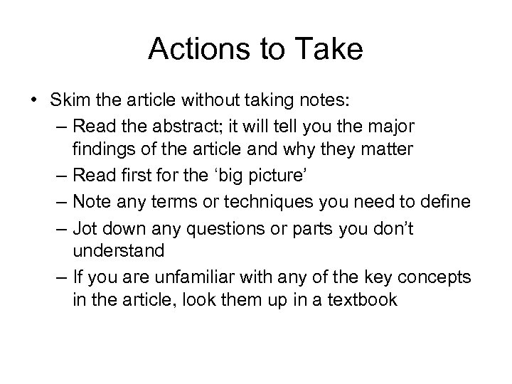 Actions to Take • Skim the article without taking notes: – Read the abstract;