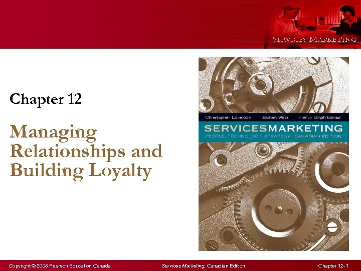 Chapter 12 Managing Relationships and Building Loyalty Copyright © 2008 Pearson Education Canada Services