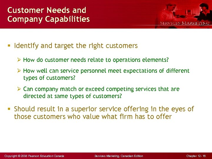 Customer Needs and Company Capabilities § Identify and target the right customers Ø How