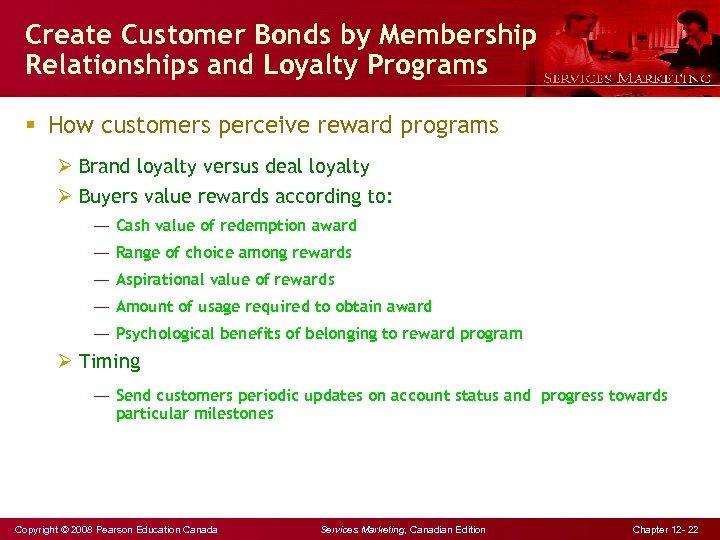 Create Customer Bonds by Membership Relationships and Loyalty Programs § How customers perceive reward