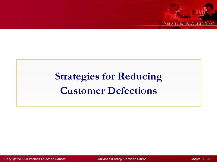 Strategies for Reducing Customer Defections Copyright © 2008 Pearson Education Canada Services Marketing, Canadian