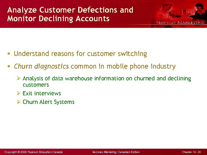 Analyze Customer Defections and Monitor Declining Accounts § Understand reasons for customer switching §