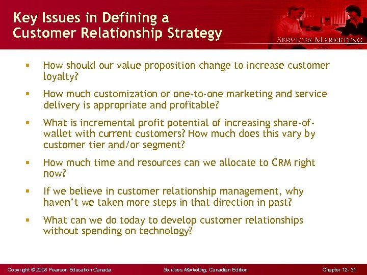 Key Issues in Defining a Customer Relationship Strategy § How should our value proposition