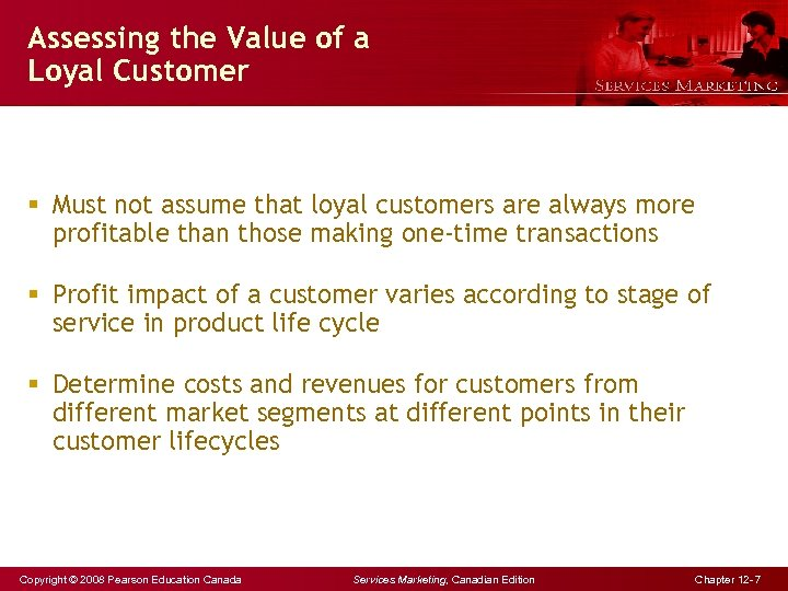 Assessing the Value of a Loyal Customer § Must not assume that loyal customers