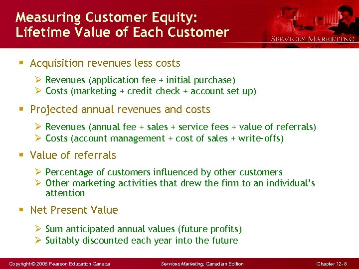 Measuring Customer Equity: Lifetime Value of Each Customer § Acquisition revenues less costs Ø
