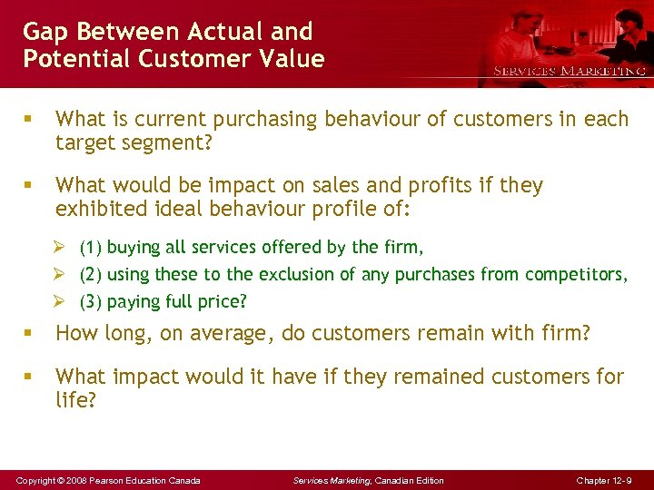 Gap Between Actual and Potential Customer Value § What is current purchasing behaviour of