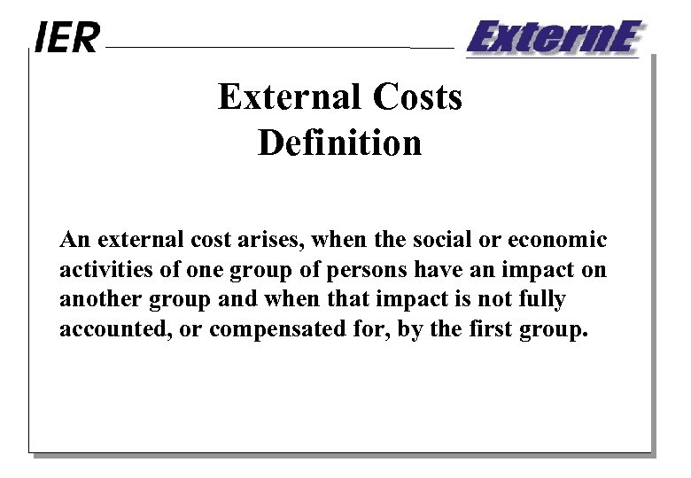 External Costs Definition An external cost arises, when the social or economic activities of