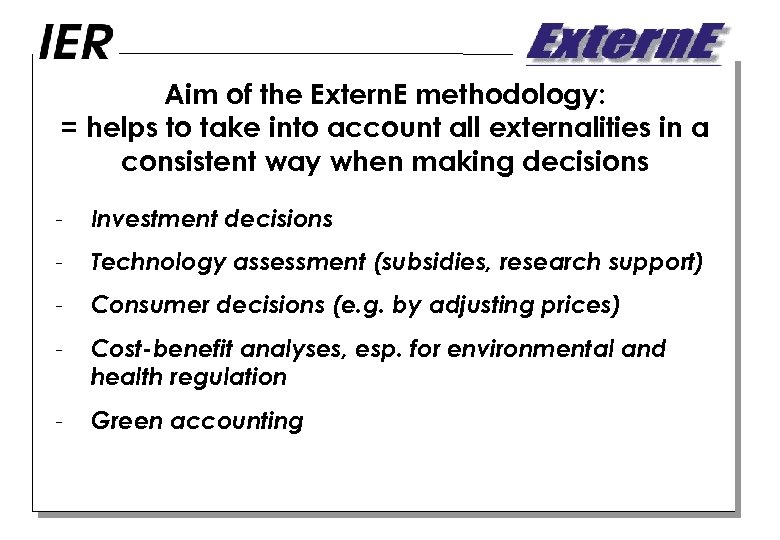 Aim of the Extern. E methodology: = helps to take into account all externalities