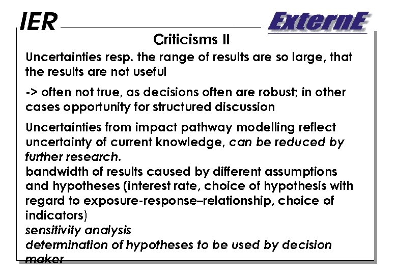 Criticisms II Uncertainties resp. the range of results are so large, that the results