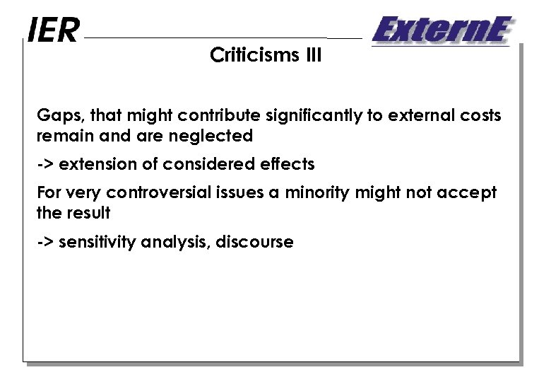Criticisms III Gaps, that might contribute significantly to external costs remain and are neglected