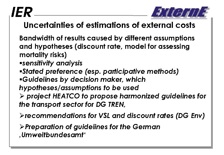 Uncertainties of estimations of external costs Bandwidth of results caused by different assumptions and