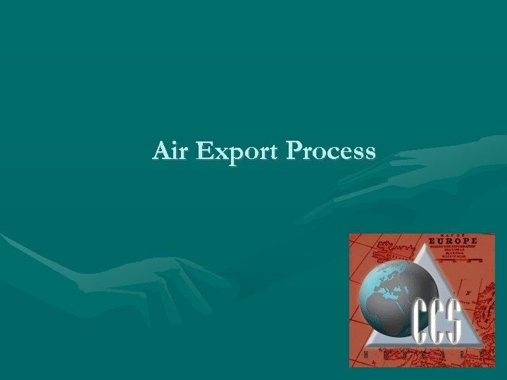 Air Export Process