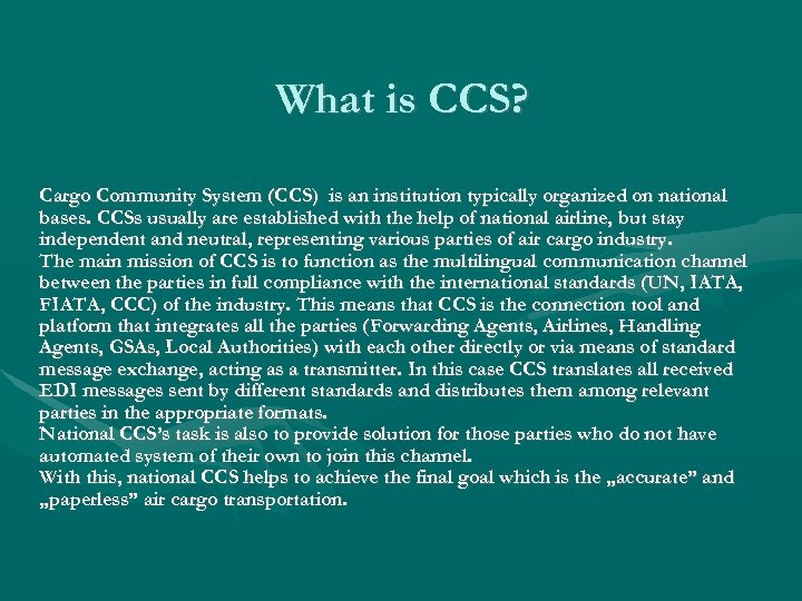 What is CCS? Cargo Community System (CCS) is an institution typically organized on national