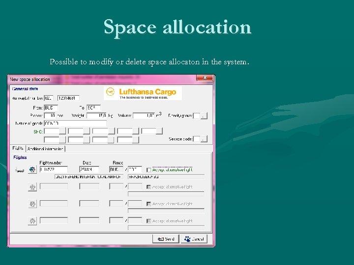Space allocation Possible to modify or delete space allocaton in the system.