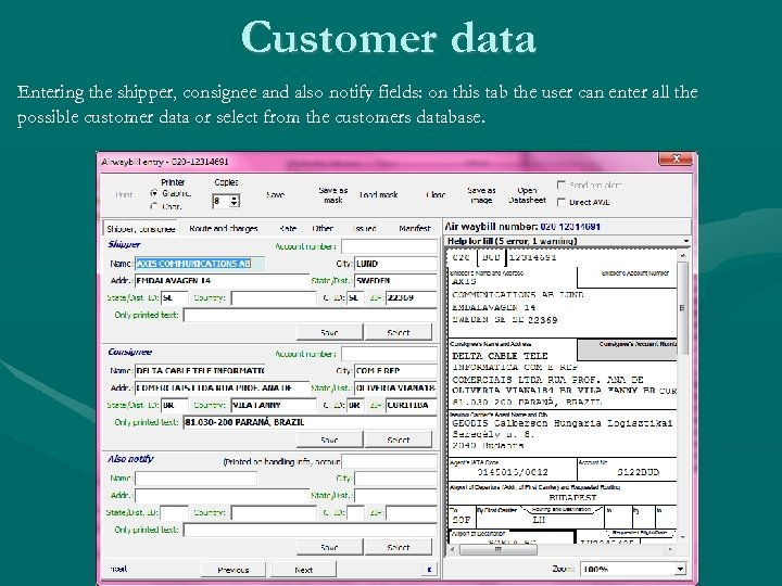 Customer data Entering the shipper, consignee and also notify fields: on this tab the