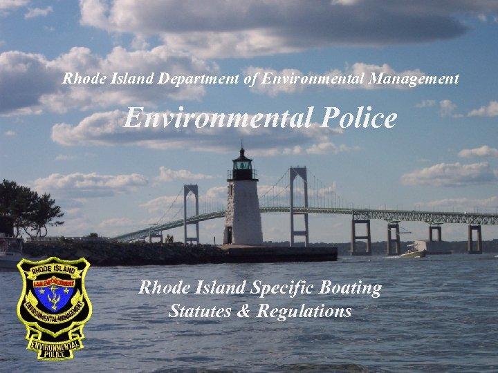 Rhode Island Department of Environmental Management Environmental Police Rhode Island Specific Boating Statutes &