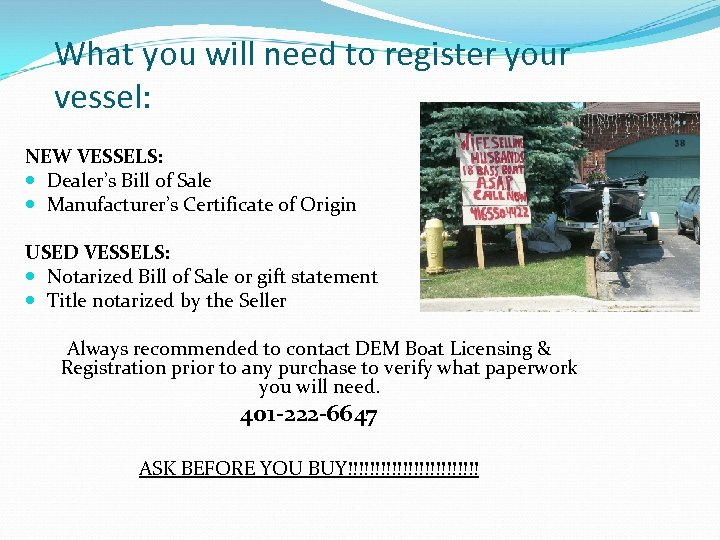 What you will need to register your vessel: NEW VESSELS: Dealer's Bill of Sale