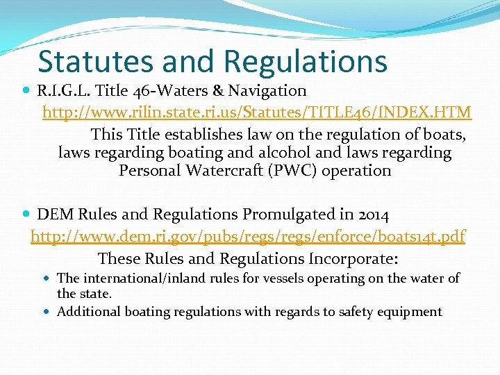 Statutes and Regulations R. I. G. L. Title 46 -Waters & Navigation http: //www.