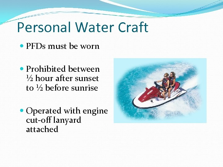 Personal Water Craft PFDs must be worn Prohibited between ½ hour after sunset to