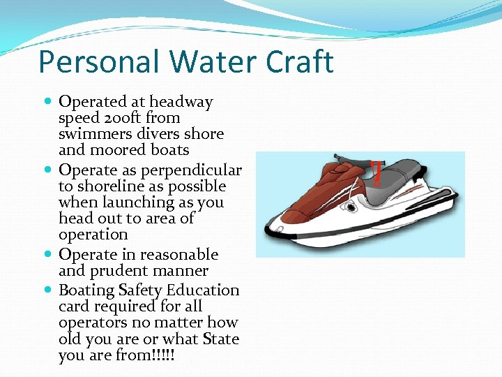 Personal Water Craft Operated at headway speed 200 ft from swimmers divers shore and