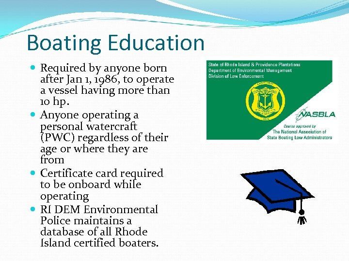 Boating Education Required by anyone born after Jan 1, 1986, to operate a vessel