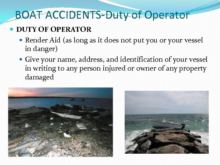 BOAT ACCIDENTS-Duty of Operator DUTY OF OPERATOR Render Aid (as long as it does