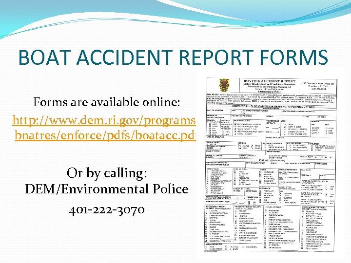 BOAT ACCIDENT REPORT FORMS Forms are available online: http: //www. dem. ri. gov/programs/ bnatres/enforce/pdfs/boatacc.