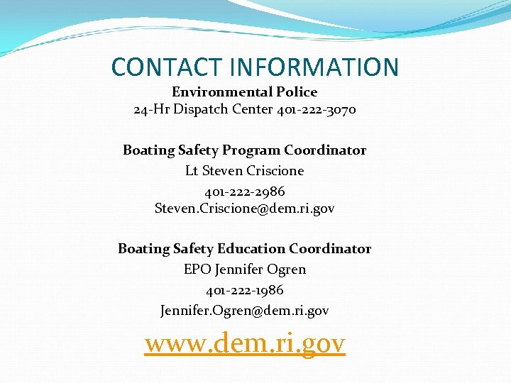 CONTACT INFORMATION Environmental Police 24 -Hr Dispatch Center 401 -222 -3070 Boating Safety Program