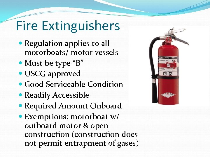 """Fire Extinguishers Regulation applies to all motorboats/ motor vessels Must be type """"B"""" USCG"""